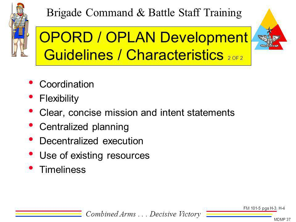 Brigade Command & Battle Staff Training Combined Arms... Decisive Victory MDMP 37 OPORD / OPLAN Development Guidelines / Characteristics 2 OF 2 Coordi