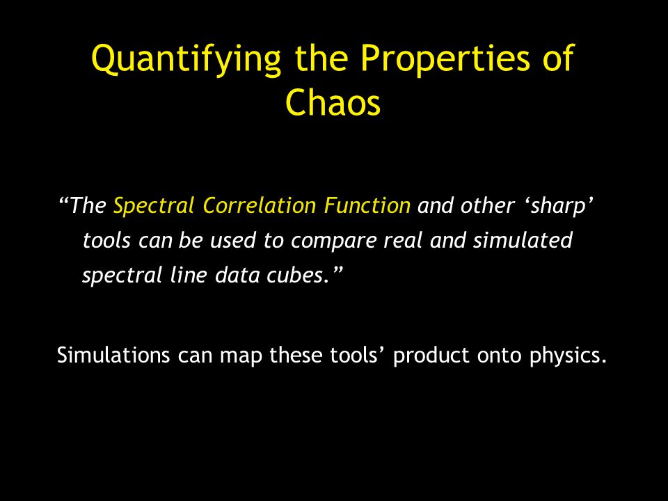 Quantifying the Properties of Chaos The Spectral Correlation Function and other sharp tools can be used to compare real and simulated spectral line data cubes.