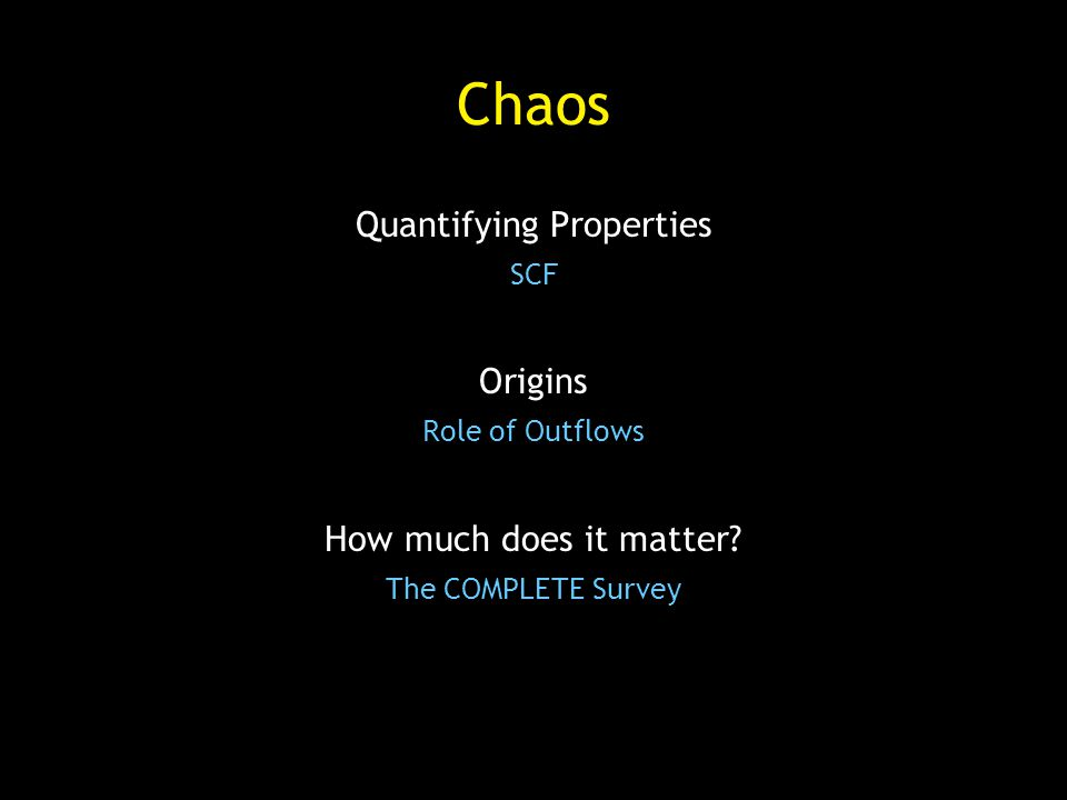 Chaos Quantifying Properties SCF Origins Role of Outflows How much does it matter.