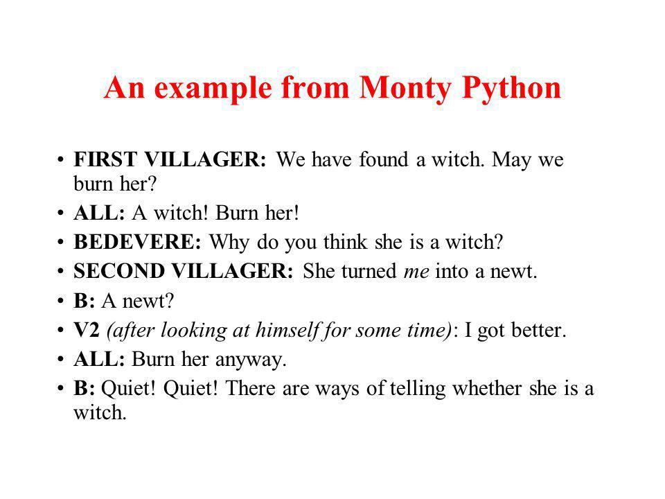 An example from Monty Python FIRST VILLAGER: We have found a witch.