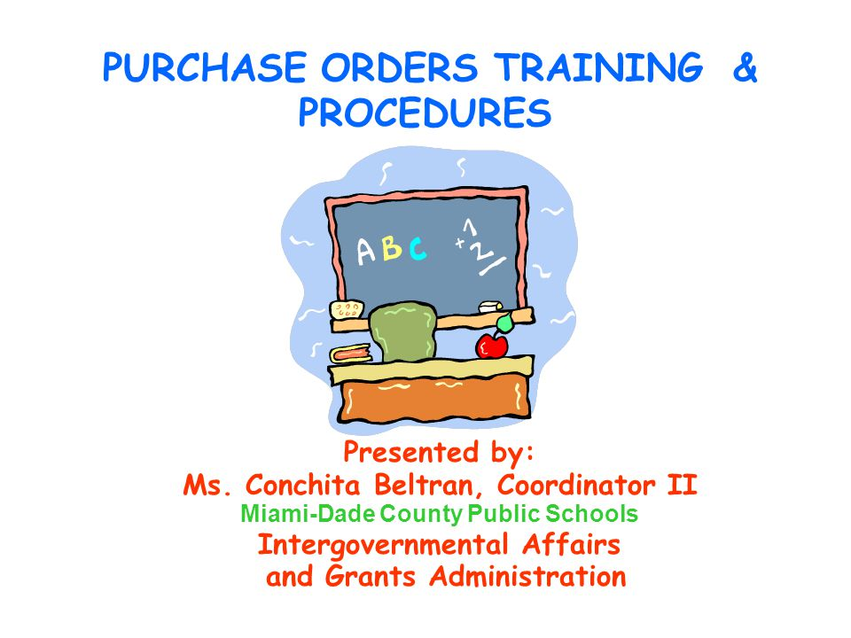 PURCHASE ORDERS TRAINING & PROCEDURES Presented by: Ms.