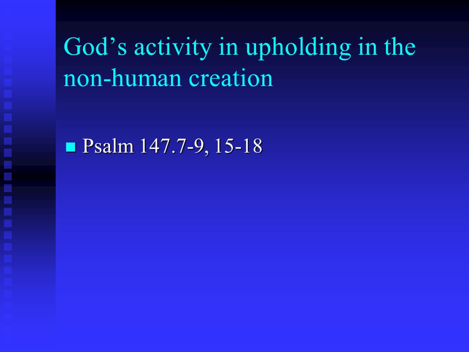 Gods activity in upholding in the non-human creation Psalm 147.7-9, 15-18 Psalm 147.7-9, 15-18