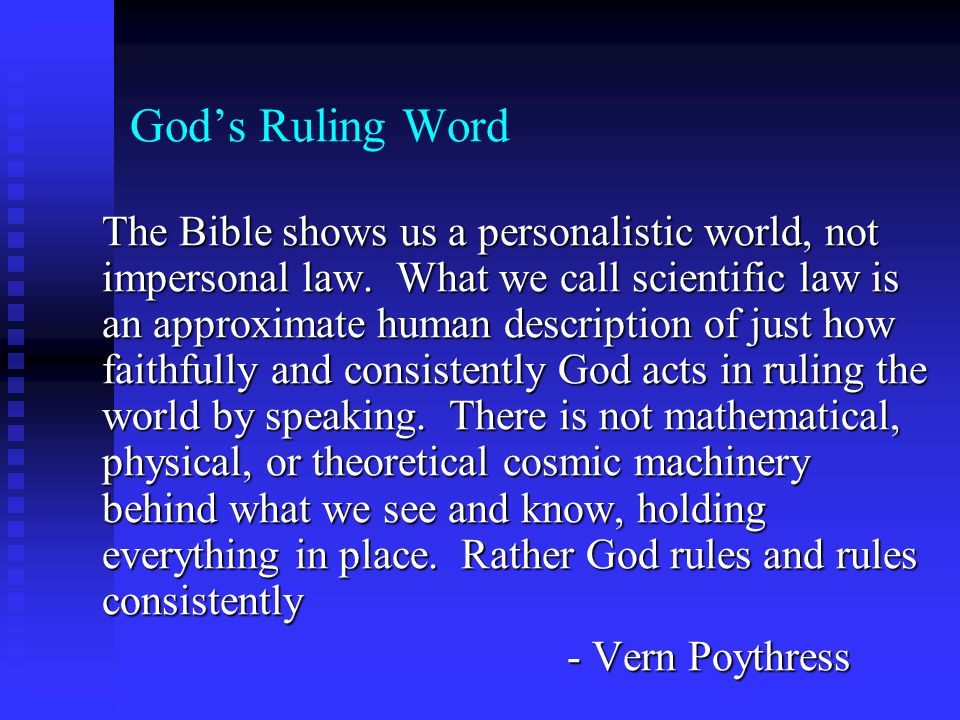 Gods Ruling Word The Bible shows us a personalistic world, not impersonal law.