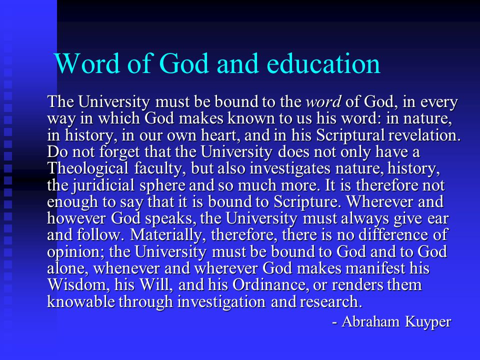 Word of God and education The University must be bound to the word of God, in every way in which God makes known to us his word: in nature, in history, in our own heart, and in his Scriptural revelation.