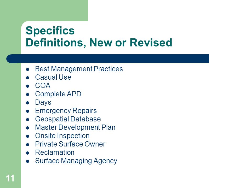 11 Specifics Definitions, New or Revised Best Management Practices Casual Use COA Complete APD Days Emergency Repairs Geospatial Database Master Development Plan Onsite Inspection Private Surface Owner Reclamation Surface Managing Agency