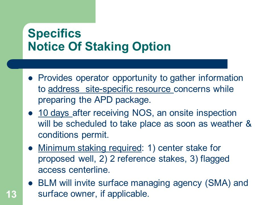 13 Specifics Notice Of Staking Option Provides operator opportunity to gather information to address site-specific resource concerns while preparing the APD package.