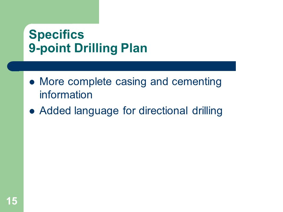 15 Specifics 9-point Drilling Plan More complete casing and cementing information Added language for directional drilling