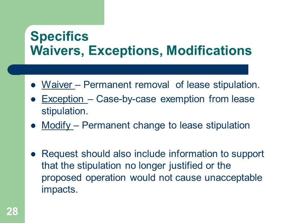 28 Specifics Waivers, Exceptions, Modifications Waiver – Permanent removal of lease stipulation.