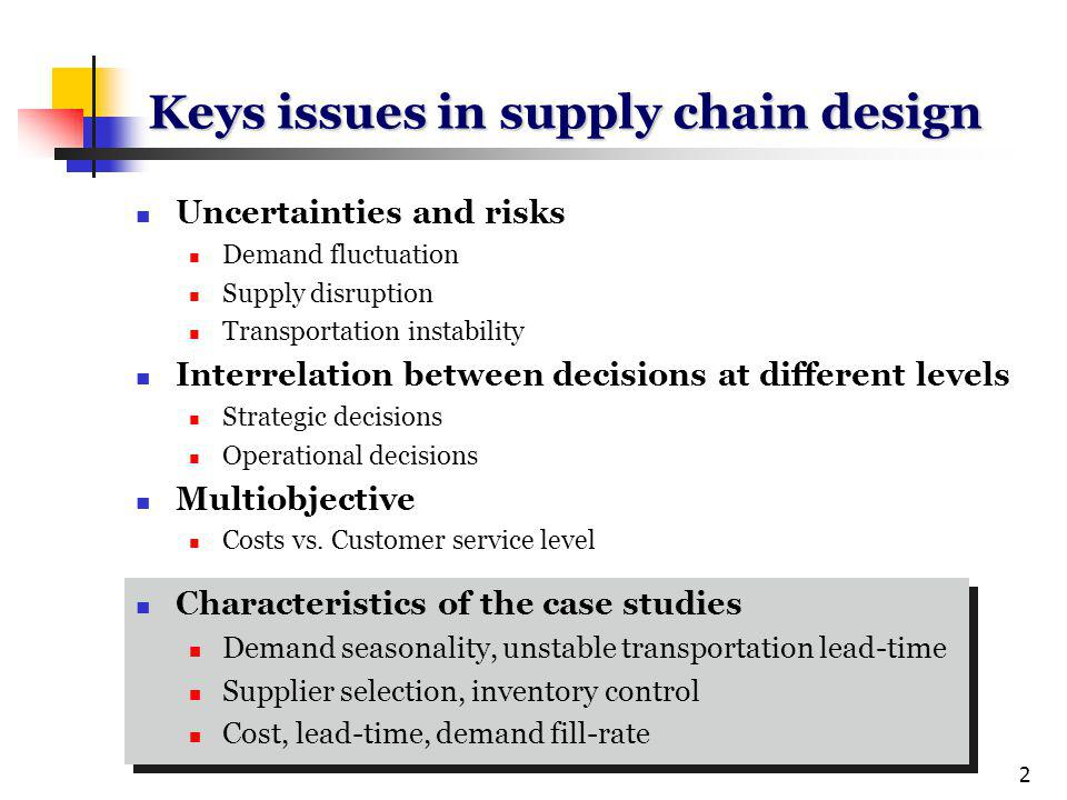 3 A case study from textile industry (actual situation) Company outsources its production to outside contractors and focuses only on product design, marketing and distribution issues, One part of the global supply chain of the company, which distributes a single type of product classic boot around Europe, is considered, According to the inventory control policy, the DC places replenishment orders periodically, A unique supplier in Far East is employed for stock replenishment, There is only one transportation link that connects the DC and the supplier, After a period of supply lead-time, required boots are collected into containers and transported by boat from Far East to a European harbor and then to the DC by trucks