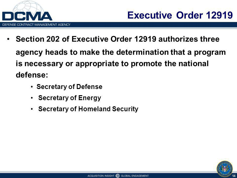 Executive Order 12919 Section 202 of Executive Order 12919 authorizes three agency heads to make the determination that a program is necessary or appropriate to promote the national defense: Secretary of Defense Secretary of Energy Secretary of Homeland Security 14