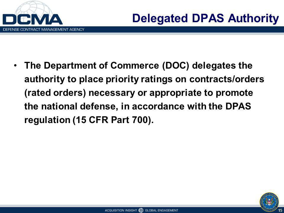 Delegated DPAS Authority The Department of Commerce (DOC) delegates the authority to place priority ratings on contracts/orders (rated orders) necessary or appropriate to promote the national defense, in accordance with the DPAS regulation (15 CFR Part 700).
