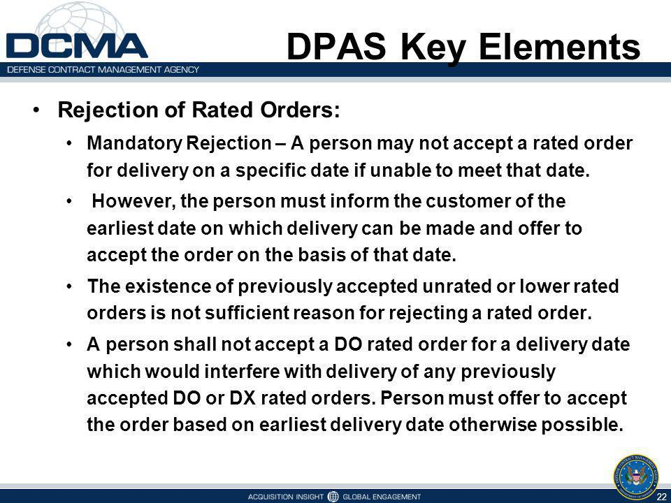 DPAS Key Elements Rejection of Rated Orders: Mandatory Rejection – A person may not accept a rated order for delivery on a specific date if unable to meet that date.
