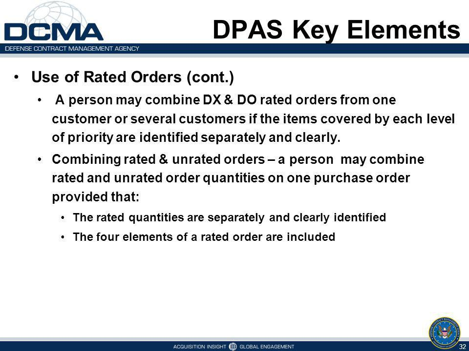DPAS Key Elements Use of Rated Orders (cont.) A person may combine DX & DO rated orders from one customer or several customers if the items covered by each level of priority are identified separately and clearly.