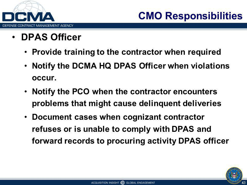CMO Responsibilities DPAS Officer Provide training to the contractor when required Notify the DCMA HQ DPAS Officer when violations occur.