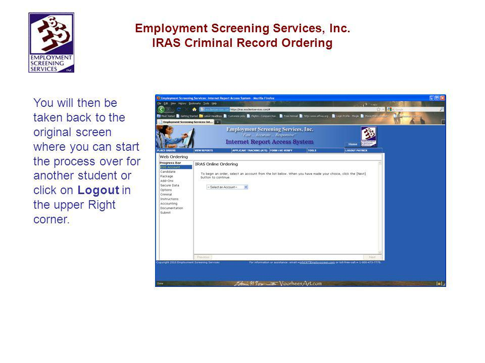 Employment Screening Services, Inc. IRAS Criminal Record Ordering You will then be taken back to the original screen where you can start the process o