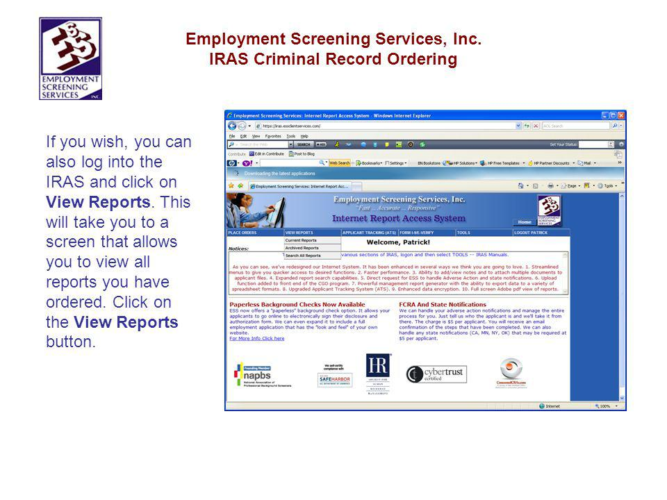 Employment Screening Services, Inc. IRAS Criminal Record Ordering If you wish, you can also log into the IRAS and click on View Reports. This will tak