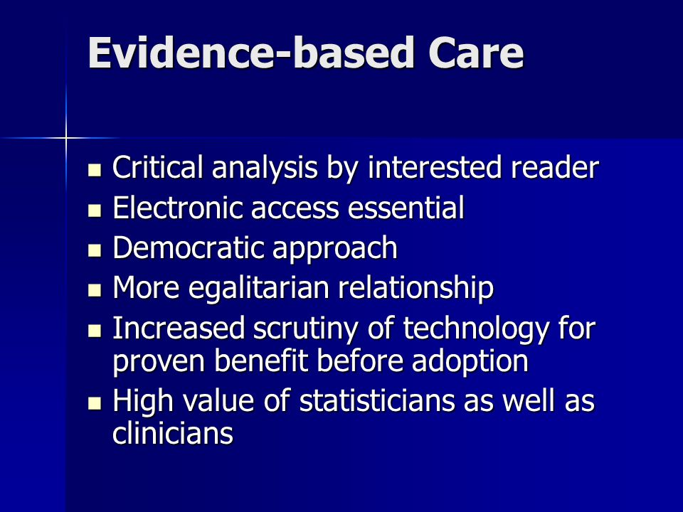 Evidence-based Care Critical analysis by interested reader Critical analysis by interested reader Electronic access essential Electronic access essent