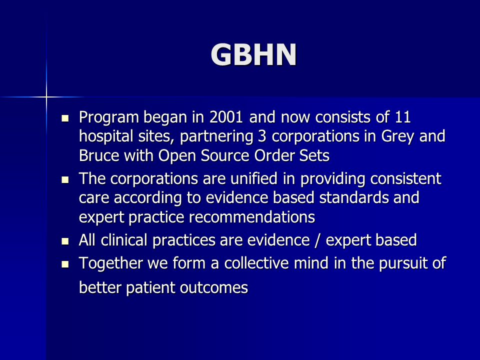 GBHN Program began in 2001 and now consists of 11 hospital sites, partnering 3 corporations in Grey and Bruce with Open Source Order Sets Program bega