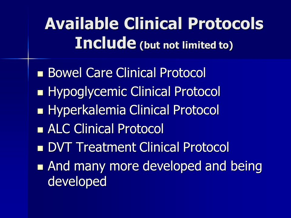 Available Clinical Protocols Include (but not limited to) Bowel Care Clinical Protocol Bowel Care Clinical Protocol Hypoglycemic Clinical Protocol Hyp
