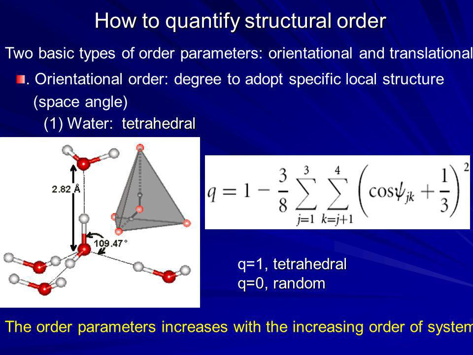 How to quantify structural order Two basic types of order parameters: orientational and translational. Orientational order: degree to adopt specific l