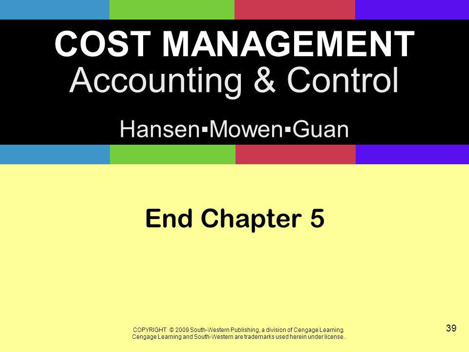 COST MANAGEMENT Accounting & Control HansenMowenGuan COPYRIGHT © 2009 South-Western Publishing, a division of Cengage Learning. Cengage Learning and S