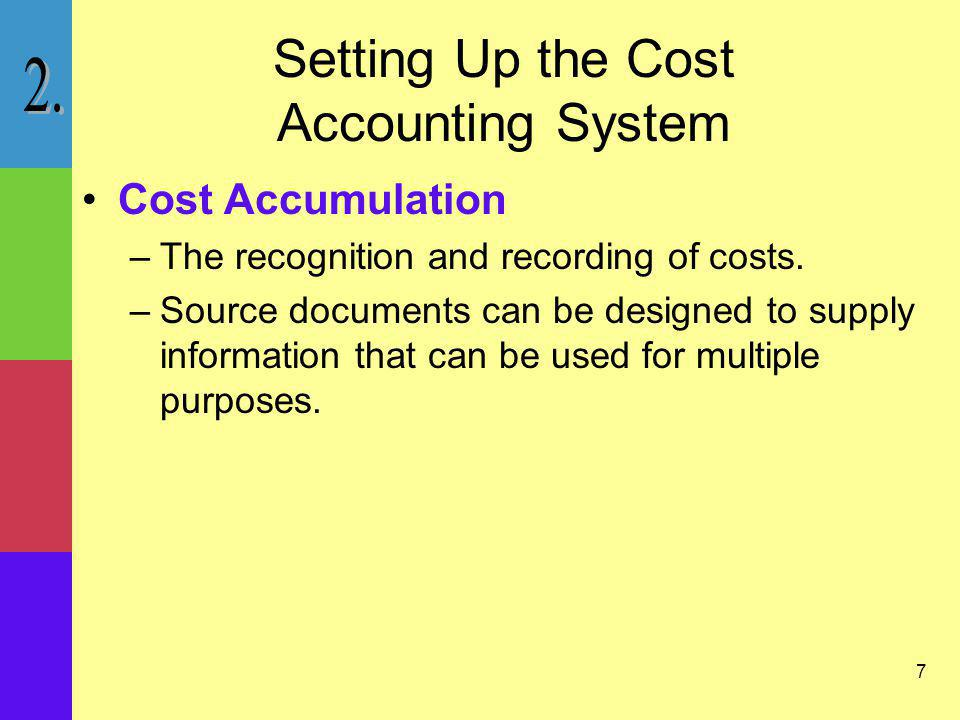 8 Setting Up the Cost Accounting System Cost Measurement –Classifying the costs and determining the dollar amounts for direct materials, direct labor and overhead.