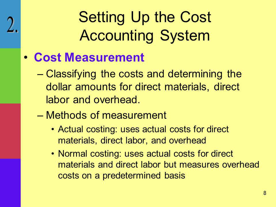 9 Setting Up the Cost Accounting System Cost Assignment –Occurs after costs have been accumulated and measured.