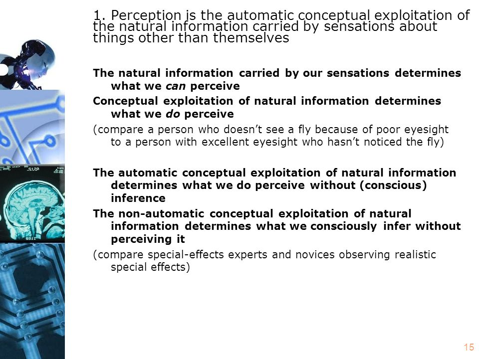 15 1. Perception is the automatic conceptual exploitation of the natural information carried by sensations about things other than themselves The natu