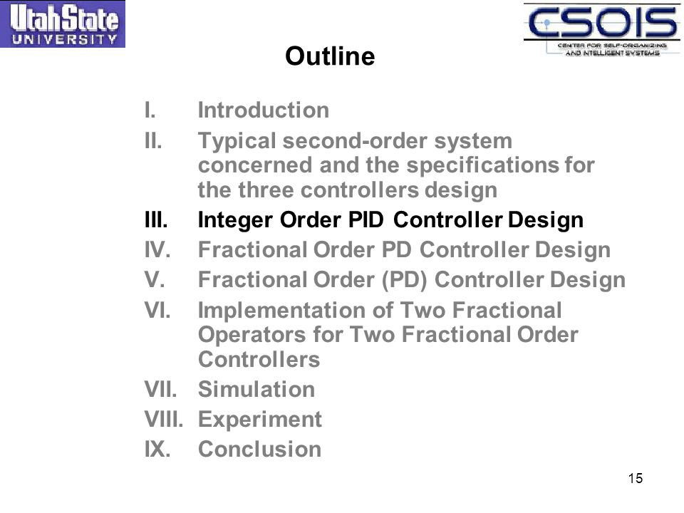 15 I.Introduction II.Typical second-order system concerned and the specifications for the three controllers design III.Integer Order PID Controller De