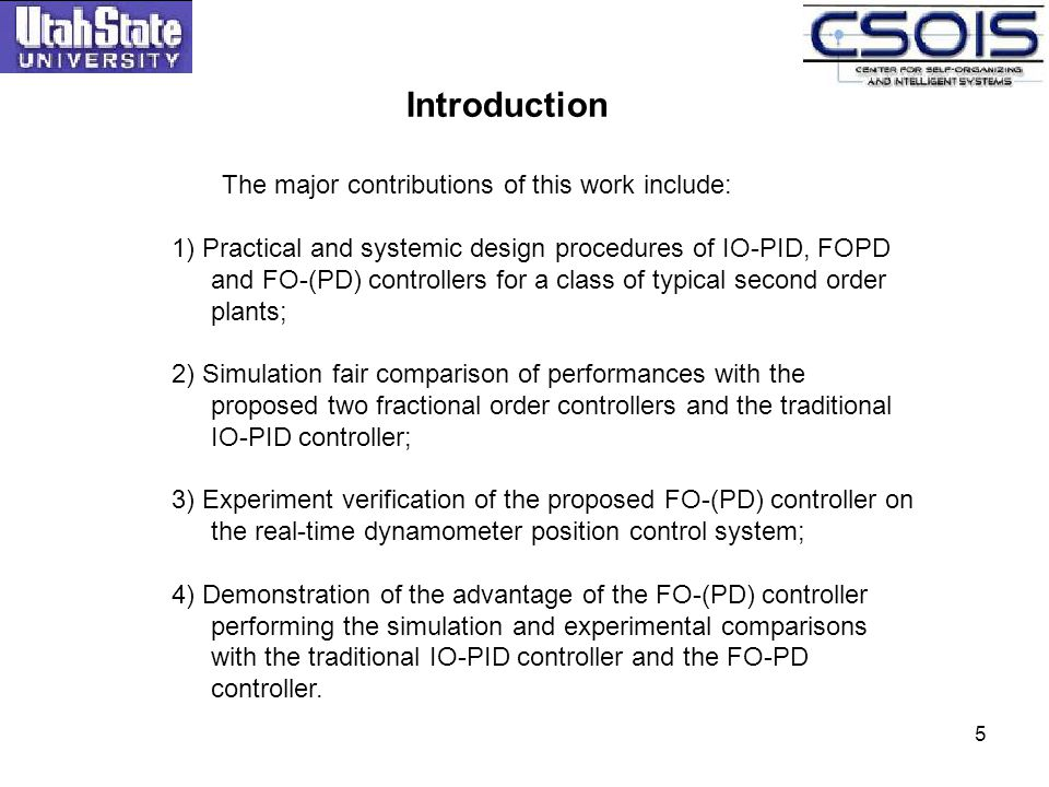 5 Introduction The major contributions of this work include: 1) Practical and systemic design procedures of IO-PID, FOPD and FO-(PD) controllers for a
