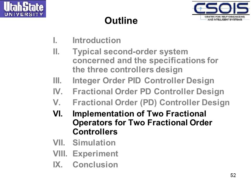 52 I.Introduction II.Typical second-order system concerned and the specifications for the three controllers design III.Integer Order PID Controller De
