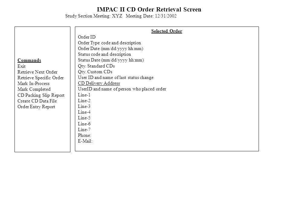 IMPAC II CD Order Retrieval Screen Study Section Meeting: XYZ Meeting Date: 12/31/2002 Commands Exit Retrieve Next Order Retrieve Specific Order Mark