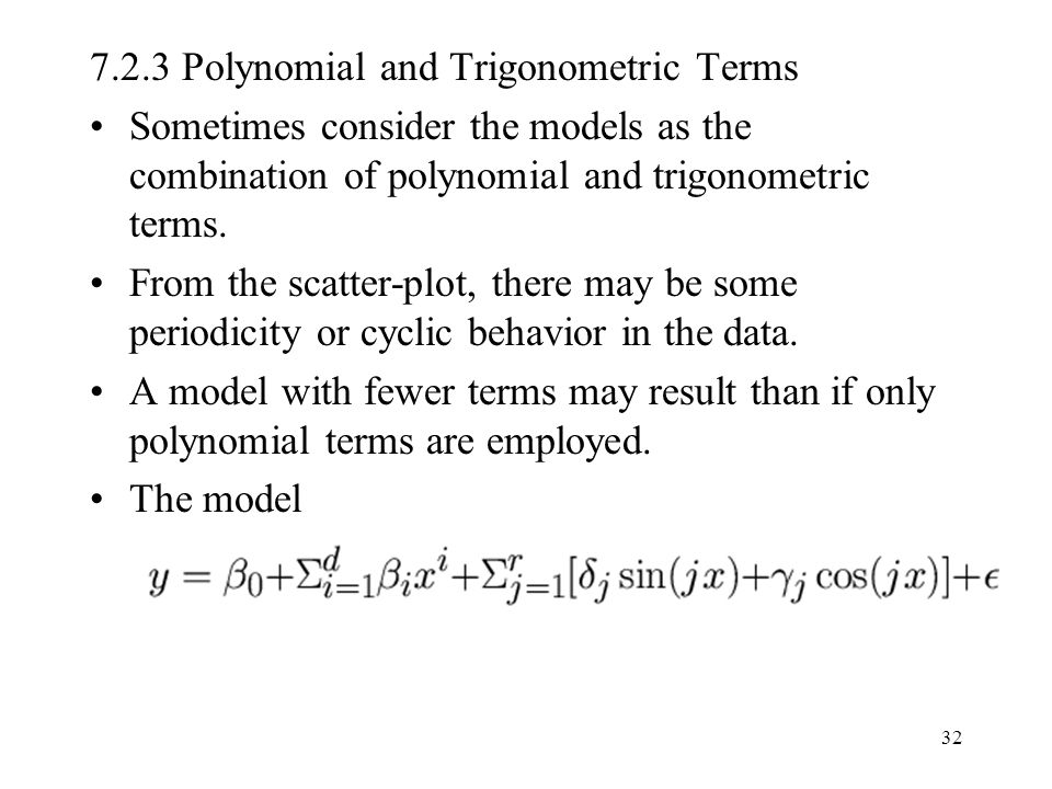 32 7.2.3 Polynomial and Trigonometric Terms Sometimes consider the models as the combination of polynomial and trigonometric terms. From the scatter-p