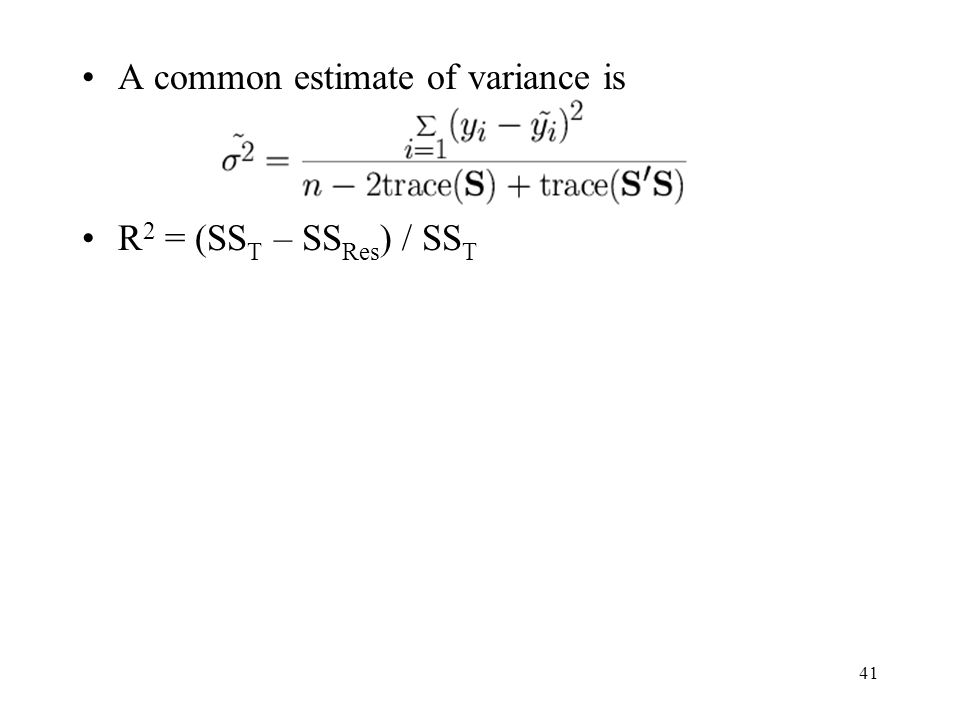 41 A common estimate of variance is R 2 = (SS T – SS Res ) / SS T
