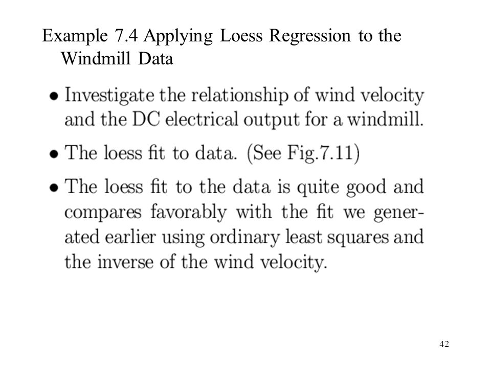 42 Example 7.4 Applying Loess Regression to the Windmill Data