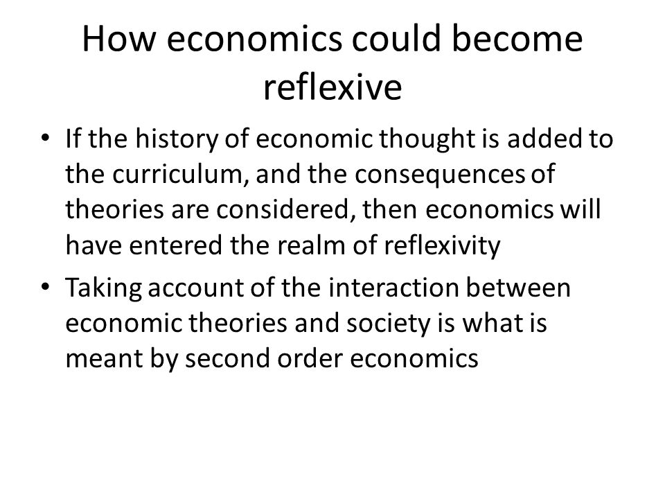 How economics could become reflexive If the history of economic thought is added to the curriculum, and the consequences of theories are considered, t