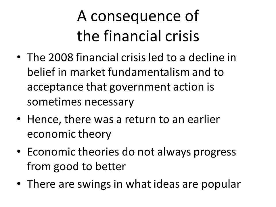 A consequence of the financial crisis The 2008 financial crisis led to a decline in belief in market fundamentalism and to acceptance that government