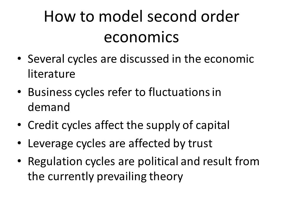 How to model second order economics Several cycles are discussed in the economic literature Business cycles refer to fluctuations in demand Credit cyc