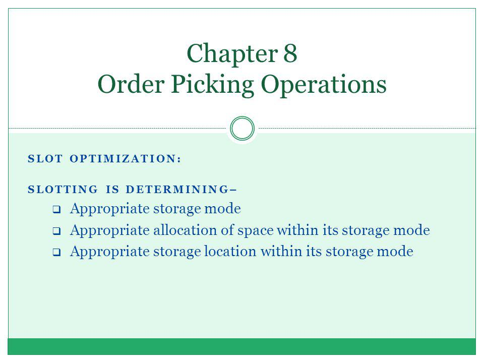 SLOT OPTIMIZATION: SLOTTING IS DETERMINING– Appropriate storage mode Appropriate allocation of space within its storage mode Appropriate storage locat