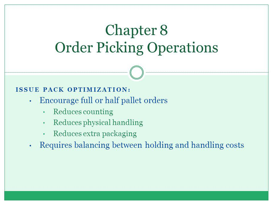 ISSUE PACK OPTIMIZATION: Encourage full or half pallet orders Reduces counting Reduces physical handling Reduces extra packaging Requires balancing be