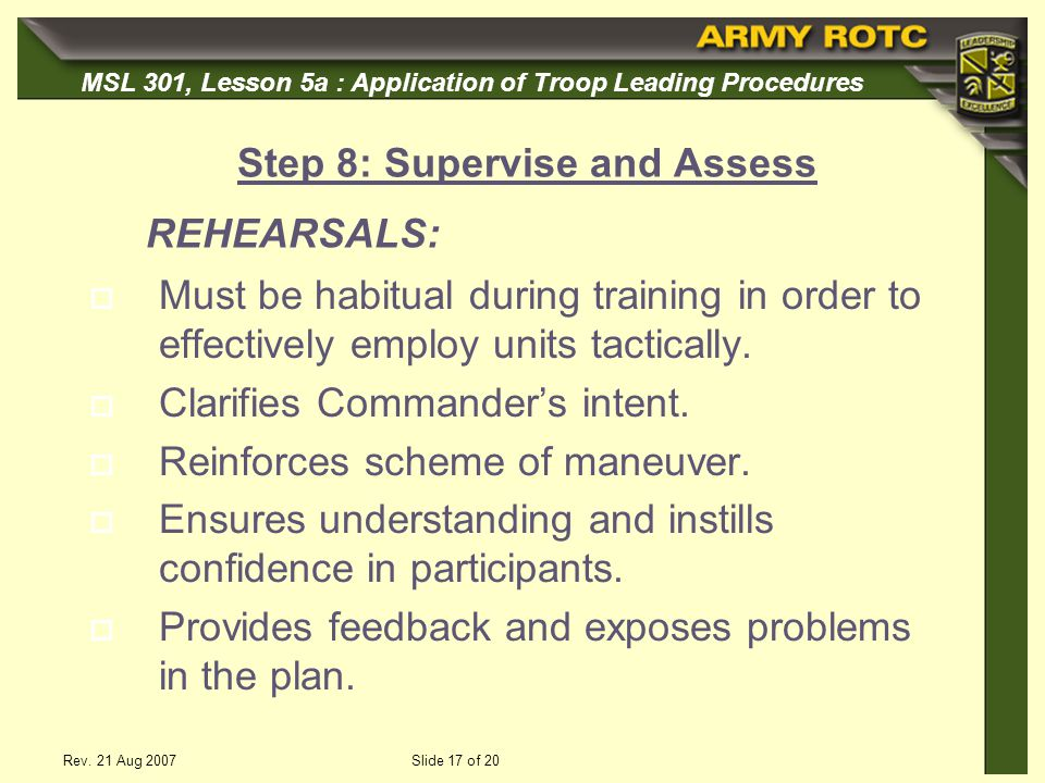 MSL 301, Lesson 5a : Application of Troop Leading Procedures Rev. 21 Aug 2007Slide 17 of 20 Must be habitual during training in order to effectively e