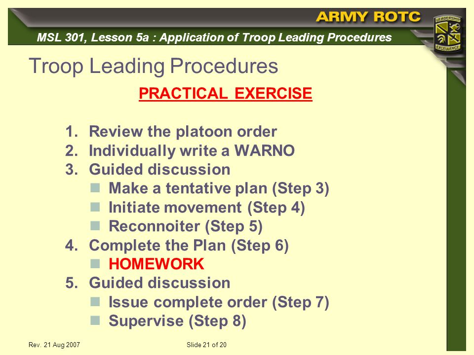 MSL 301, Lesson 5a : Application of Troop Leading Procedures Rev. 21 Aug 2007Slide 21 of 20 Troop Leading Procedures PRACTICAL EXERCISE 1.Review the p