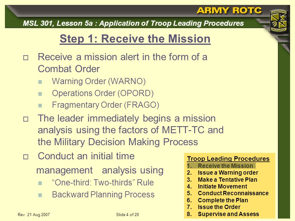MSL 301, Lesson 5a : Application of Troop Leading Procedures Rev. 21 Aug 2007Slide 4 of 20 Step 1: Receive the Mission Receive a mission alert in the