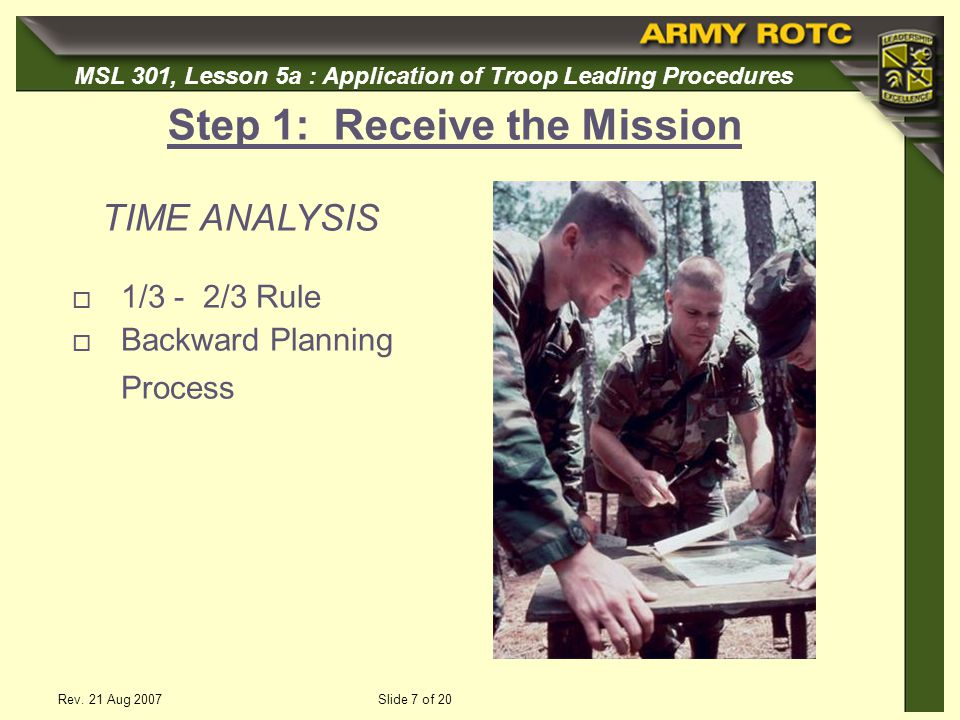 MSL 301, Lesson 5a : Application of Troop Leading Procedures Rev. 21 Aug 2007Slide 7 of 20 1/3 - 2/3 Rule Backward Planning Process Step 1: Receive th