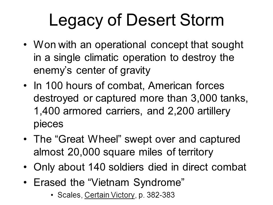 Legacy of Desert Storm Won with an operational concept that sought in a single climatic operation to destroy the enemys center of gravity In 100 hours
