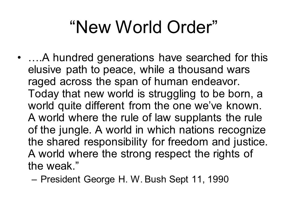 New World Order ….A hundred generations have searched for this elusive path to peace, while a thousand wars raged across the span of human endeavor. T