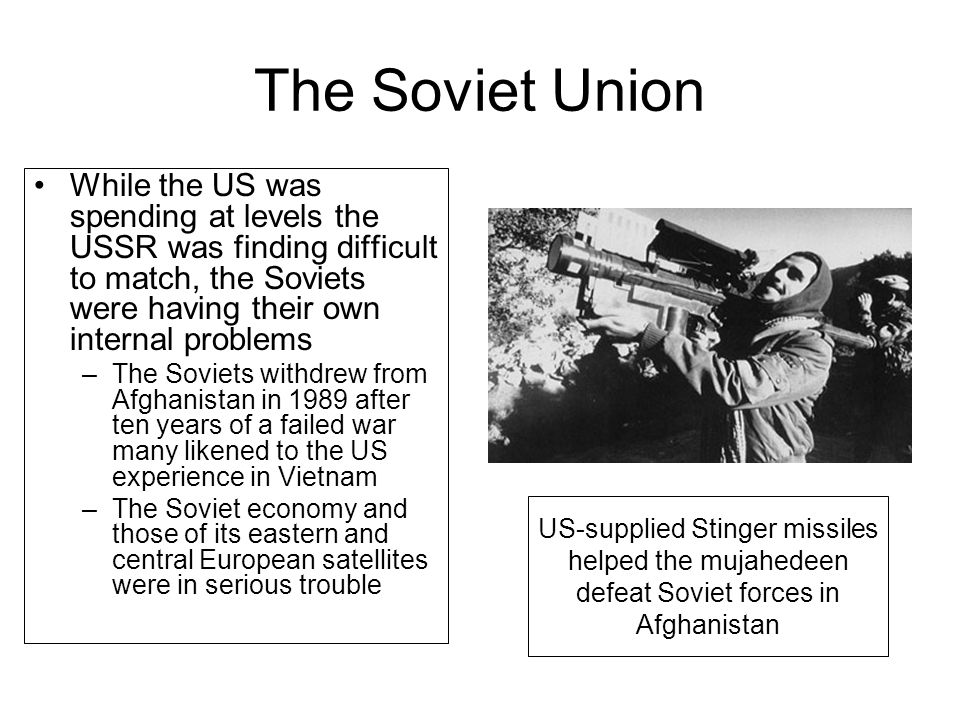 The Soviet Union While the US was spending at levels the USSR was finding difficult to match, the Soviets were having their own internal problems –The