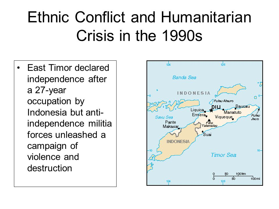 Ethnic Conflict and Humanitarian Crisis in the 1990s East Timor declared independence after a 27-year occupation by Indonesia but anti- independence m