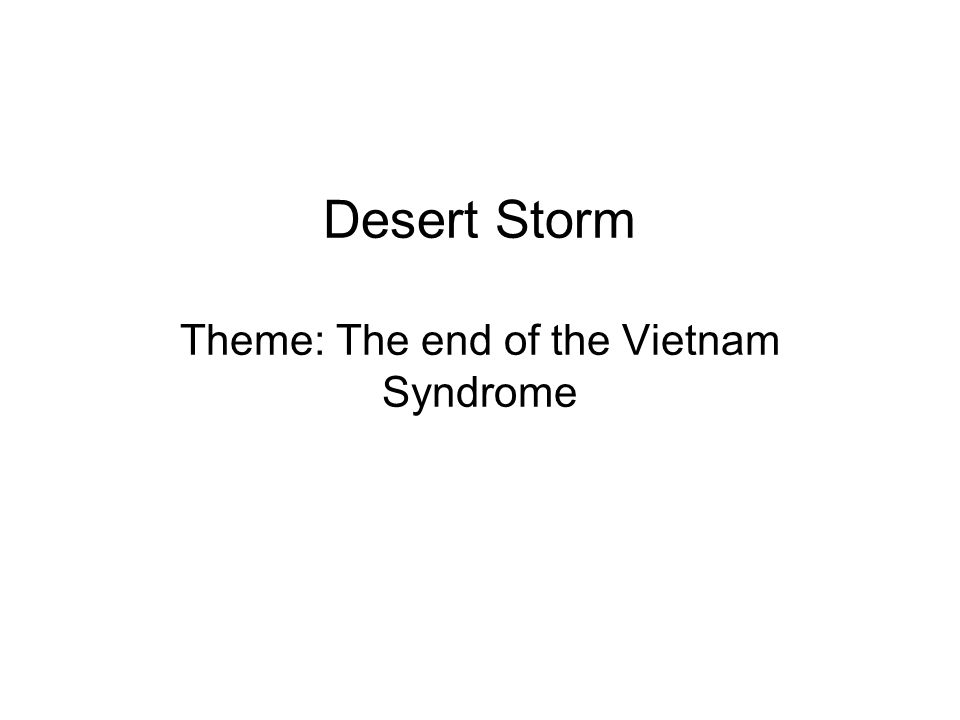 Desert Storm Theme: The end of the Vietnam Syndrome