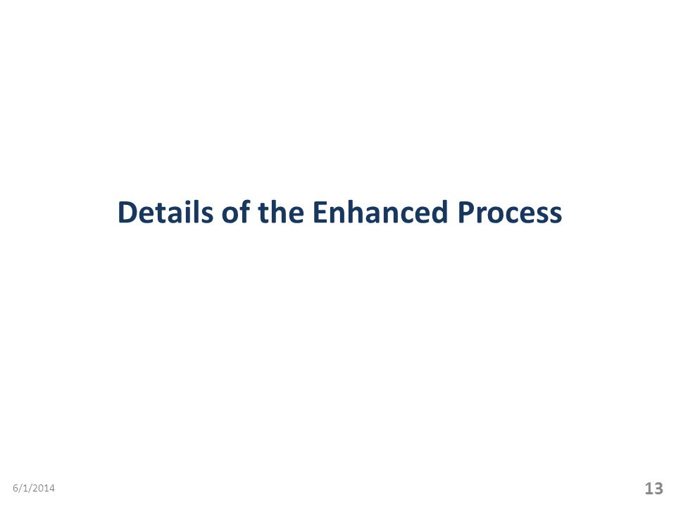 Details of the Enhanced Process 13 6/1/2014